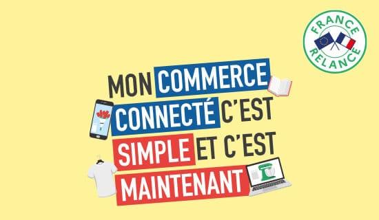 MON COMMERCE CONNECTÉ C'EST SIMPLE ET C'EST MAINTENANT